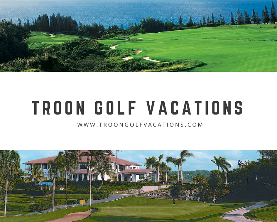 Troon Golf Vacations Unveils New Hawaii and Puerto Rico Golf Packages
