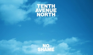 No Shame by Tenth Avenue North (CD)