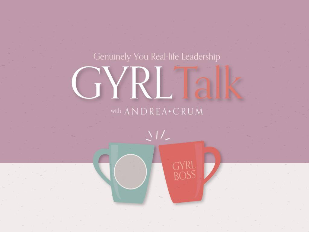 Gyrl Talk with Andrea Crum